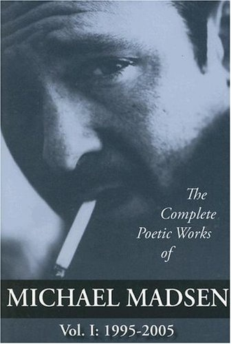 The Complete Poetic Works of Michael Madsen, Vol I: 1995-2005