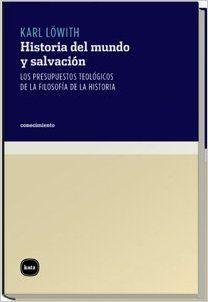 Historia del mundo y salvación : los presupuestos teológicos de la filosofía de la historia / Karl Löwith ; traducido por Norberto Espinosa