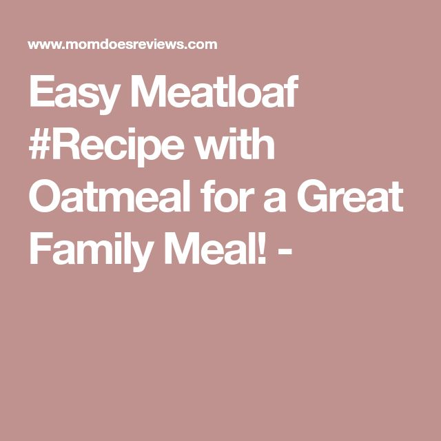 Easy Meatloaf #Recipe with Oatmeal for a Great Family Meal! -