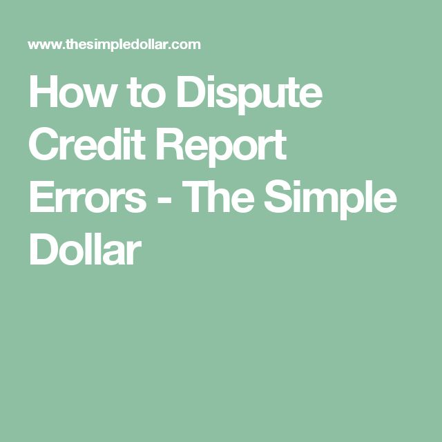 How to Dispute Credit Report Errors - The Simple Dollar