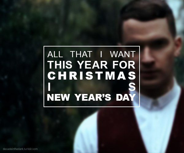All I want for Christmas Is New Year Day