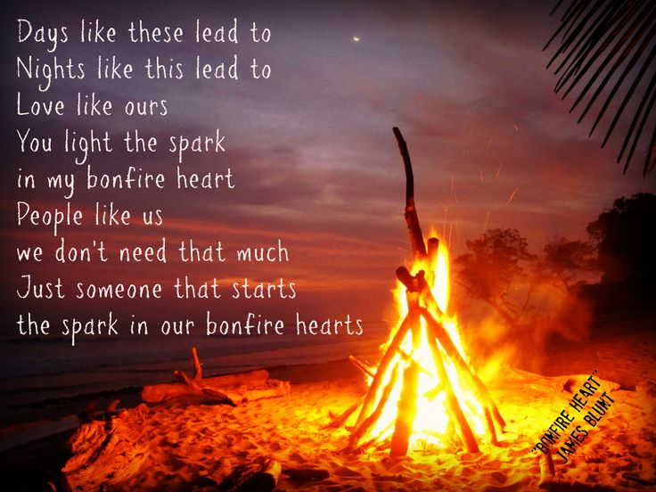 Bonfire Hearts -James Blunt; hubbie keeps singing this to me! Our first holiday we lit a fire every night too!