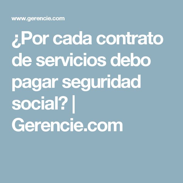 ¿Por cada contrato de servicios debo pagar seguridad social? | Gerencie.com