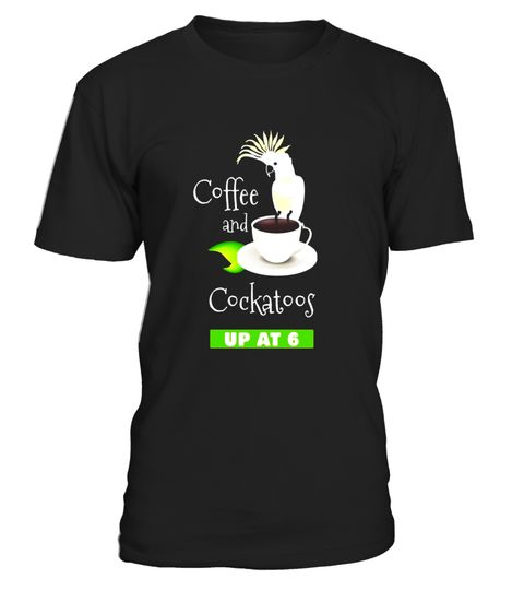 """# Coffee and Cockatoos Up at Six Funny Parrot T-shirt .  Special Offer, not available in shops      Comes in a variety of styles and colours      Buy yours now before it is too late!      Secured payment via Visa / Mastercard / Amex / PayPal      How to place an order            Choose the model from the drop-down menu      Click on """"Buy it now""""      Choose the size and the quantity      Add your delivery address and bank details      And that's it!      Tags: Do you have a cockatoo parrot…"""