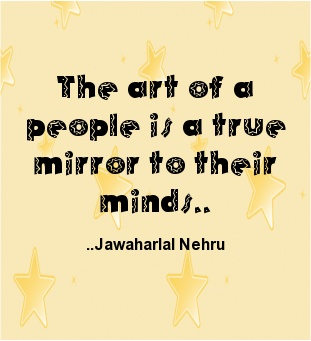 The art of a people is a true mirror to their minds. Jawaharlal Nehru