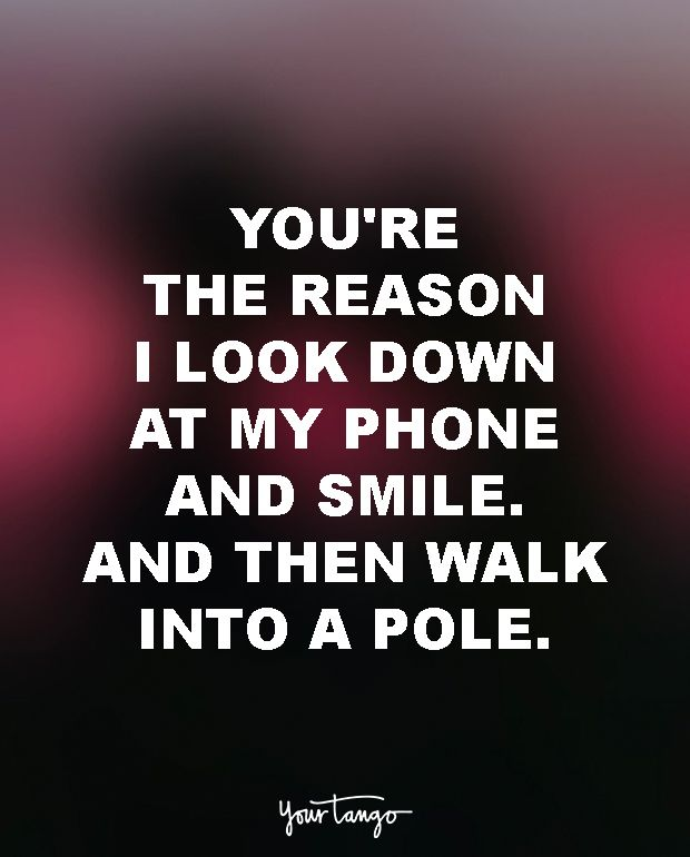 "18 Funny Love Quotes For The Most UN-Romantic Men  ""You're the reason I look down at my phone and smile. And then walk into a pole."""
