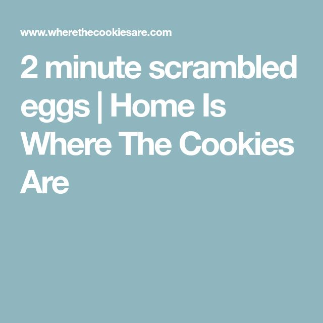 2 minute scrambled eggs | Home Is Where The Cookies Are