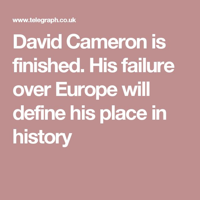 David Cameron is finished. His failure over Europe will define his place in history
