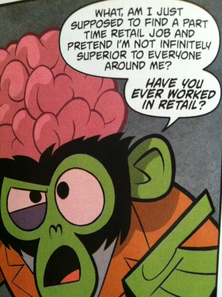 Mojo Jojo understands your pain better than your managers.Retail Robin