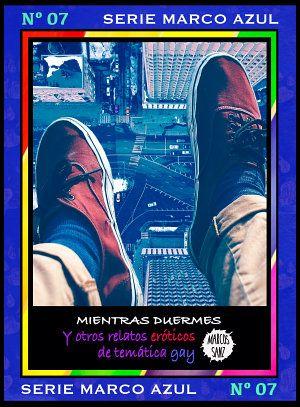 Mientras duermes. Y otros relatos eróticos de temática gay: Serie Marco Azul Nº7 https://play.google.com/store/books/details?id=KmpLDAAAQBAJ #sexogay #bear #osos #ebook #GooglePlay #gay #sexy #pelos #peludos #osotes #corrida #maduro #homo #homoerótico #lectura #hombres #masturbación #sexo #PlayStore #colección #pajas #bareback #calentón #erótico #eróticagay #relatoerótico #gordo #gordito #osete #guarromántico #romántica #enamorado #desnudo