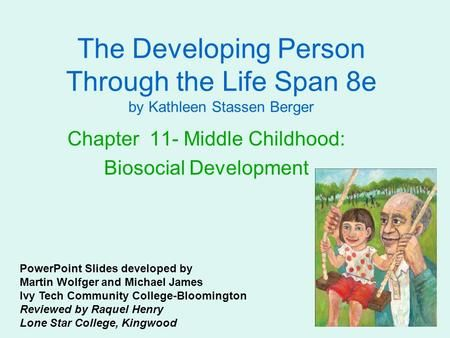 The Developing Person Through the Life Span 8e by Kathleen Stassen Berger Chapter 11- Middle Childhood: Biosocial Development PowerPoint Slides developed.