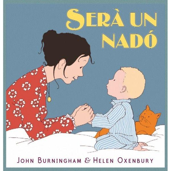 """John Burningham / Helen Oxembury. """"Serà un nadó"""". Editorial Intermón Oxfam (3 a 6 anys). Preocupació infantil davant de la vinguda d'un nou germanet. Està a la Biblioteca de Cocentaina"""