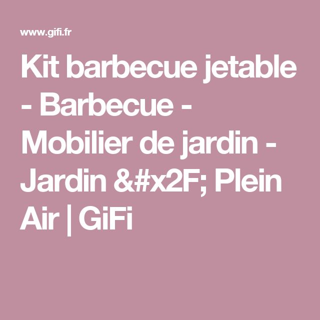 Kit barbecue jetable - Barbecue - Mobilier de jardin - Jardin / Plein Air   GiFi