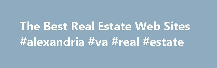 The Best Real Estate Web Sites #alexandria #va #real #estate http://real-estate.remmont.com/the-best-real-estate-web-sites-alexandria-va-real-estate/  #best real estate websites # The Best Real Estate Web Sites Contents With interest rates at an all-time low, now's as good a time as ever to buy a home. In years past, prospective home buyers were forced to house hunt through real estate agents, or by driving through a neighborhood and picking out for-sale… Read More »The post The Best Real…