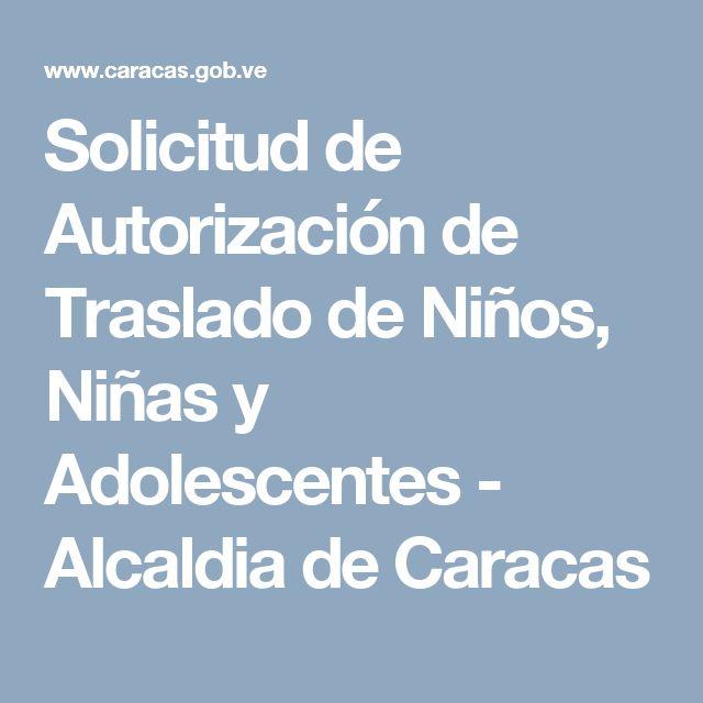 Solicitud de Autorización de Traslado de Niños, Niñas y Adolescentes - Alcaldia de Caracas