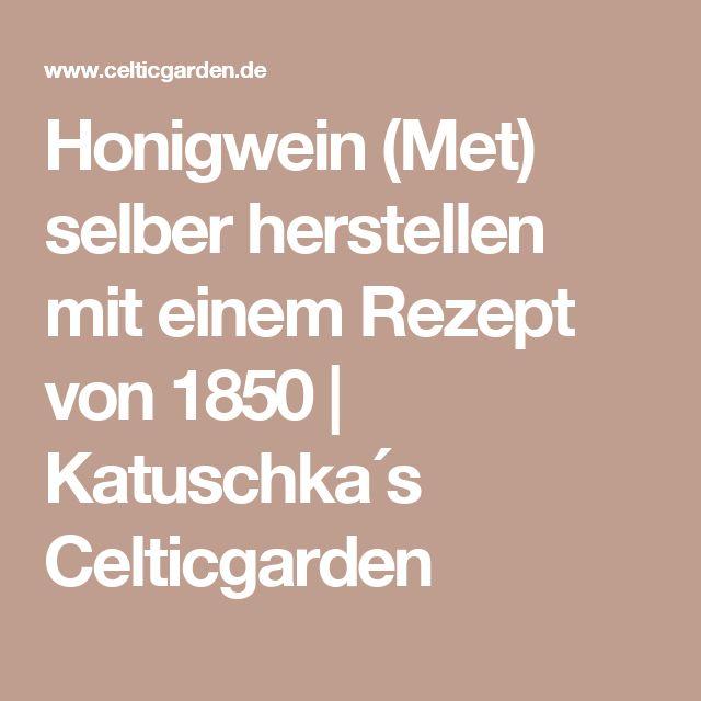 Honigwein (Met) selber herstellen mit einem Rezept von 1850   Katuschka´s Celticgarden