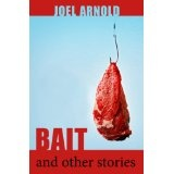 Bait and Other Stories (Kindle Edition)By Joel Arnold