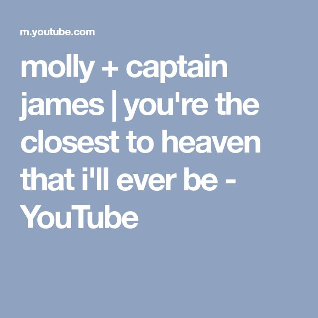 molly + captain james | you're the closest to heaven that i'll ever be - YouTube