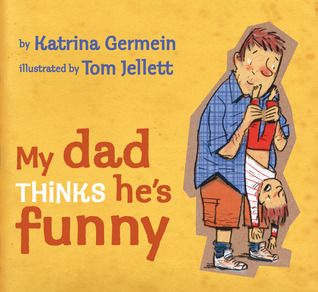 My Dad Thinks He's Funny:  LOVE LOVE LOVE this book.  This is the kind of annoying parental humor I want to have.
