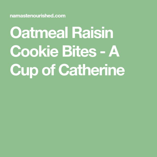 Oatmeal Raisin Cookie Bites - A Cup of Catherine