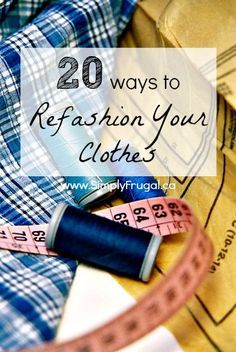 20 Ways to Refashion your Clothes. Forget buying brand new clothes! Check out these DIYdiy sewing ideas for refashioning clothes you may already own. You'll be sure to find a tutorial for a new dress, shirt or whatever you fancy!