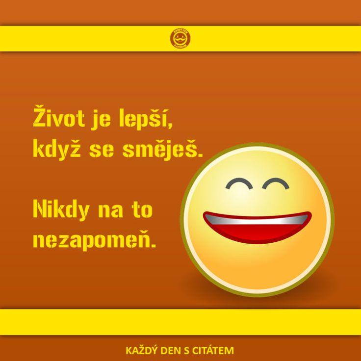 Život je lepší, když se směješ. Nikdy na to nezapomeň.
