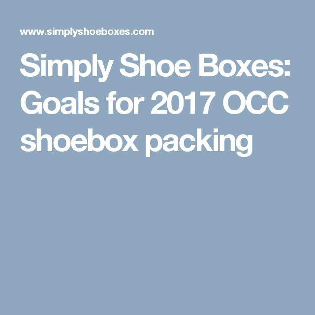 Simply Shoe Boxes: Goals for 2017 OCC shoebox packing