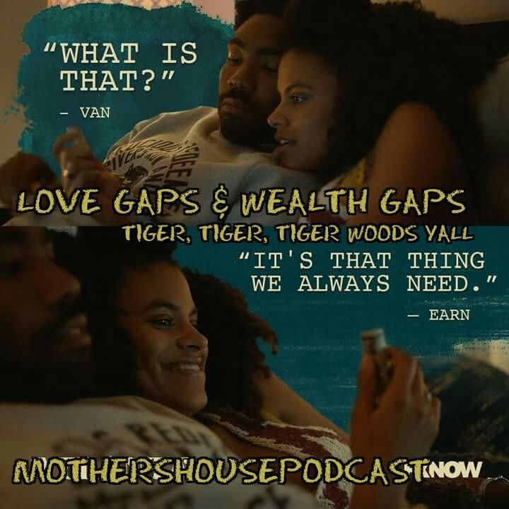 Love Gaps and Wealth Gaps.......Tiger Tiger Tiger Woods yall!......