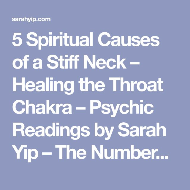 5 Spiritual Causes of a Stiff Neck – Healing the Throat Chakra – Psychic Readings by Sarah Yip – The Numbers Queen