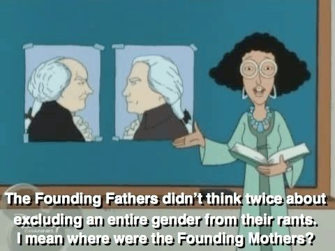 """This pin is from an episode of Disney's Recess, the teacher gives a lesson about feminism and gender inequality. She is saying that men structured our world and shaped it into what is today, but where were the women? The conflict theory can be related to her quote """"the Founding Fathers didn't think twice before excluding an entire gender..."""" because males dominated and controlled economic surpluses and industrial capitalism, completely pushing women aside."""