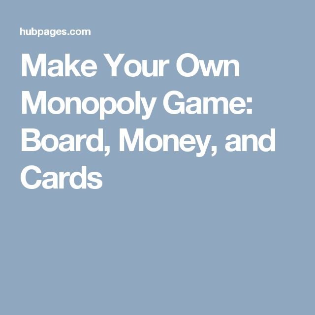 Make Your Own Monopoly Game: Board, Money, and Cards