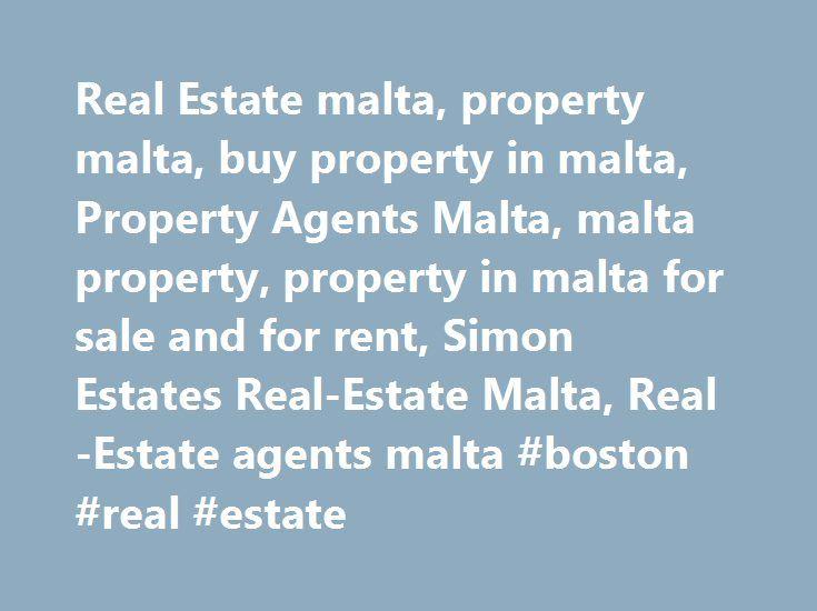 Real Estate malta, property malta, buy property in malta, Property Agents Malta, malta property, property in malta for sale and for rent, Simon Estates Real-Estate Malta, Real-Estate agents malta #boston #real #estate http://real-estate.remmont.com/real-estate-malta-property-malta-buy-property-in-malta-property-agents-malta-malta-property-property-in-malta-for-sale-and-for-rent-simon-estates-real-estate-malta-real-estate-agents-malta-bos/  #malta real estate # . Welcome to SIMON Estates Real…