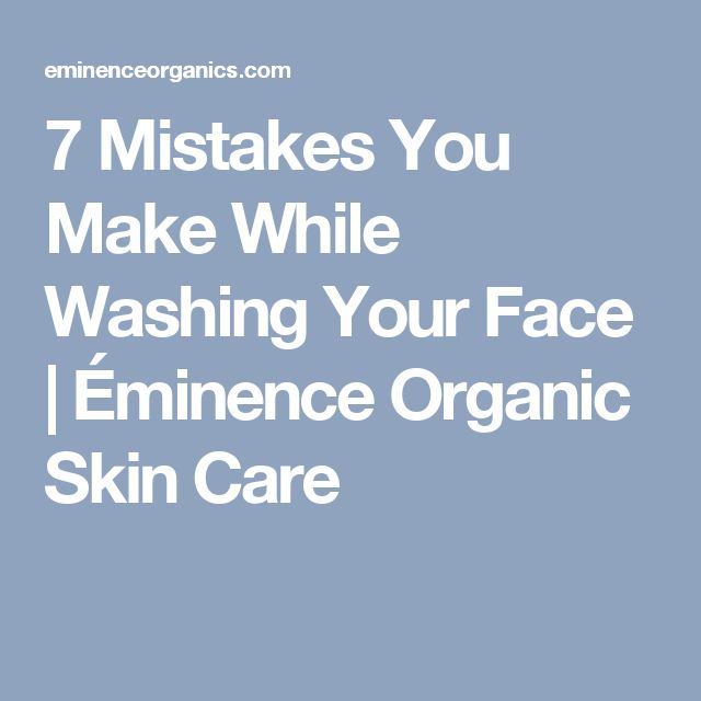 7 Mistakes You Make While Washing Your Face | Éminence Organic Skin Care
