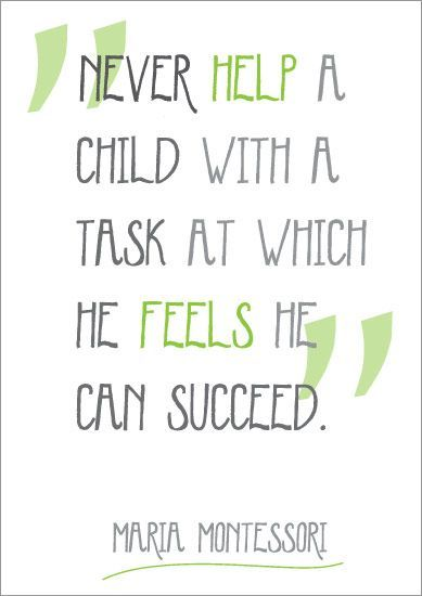 """Never help a child with a task at which he feels he can succeed"". Maria Montessori poster"