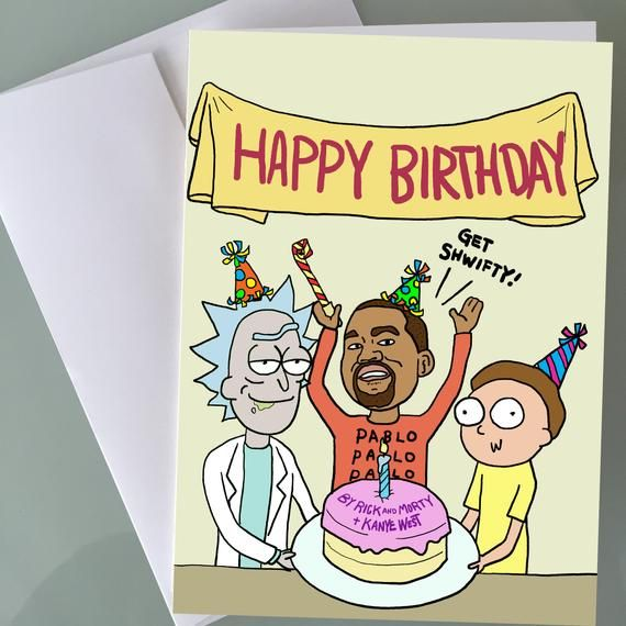Kanye West X Rick and Morty Birthday Cards Funny birthday ...