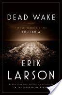 Dead wake : the last crossing of the Lusitania / Erik Larson