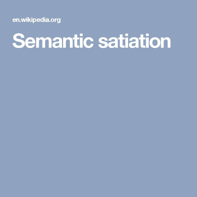 Semantic satiation (also semantic saturation) is a psychological phenomenon in which repetition causes a word or phrase to temporarily lose meaning for the listener, who then perceives the speech as repeated meaningless sounds.