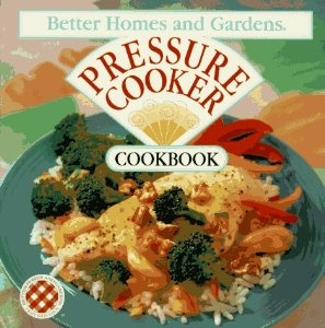 """Better Homes and Gardens Pressure Cooker Cookbook"". 1995. ___________________________ Offers more than eighty creative recipes for pressure cooking -- from soup and stews to main entrees and desserts -- that appeal to contemporary taste, along with information about pressure cookers and safety guidelines.*"