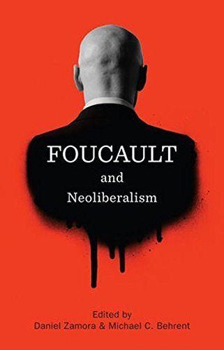 Foucault and Neoliberalism by Daniel Zamora