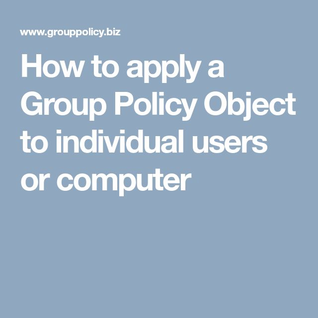How to apply a Group Policy Object to individual users or computer