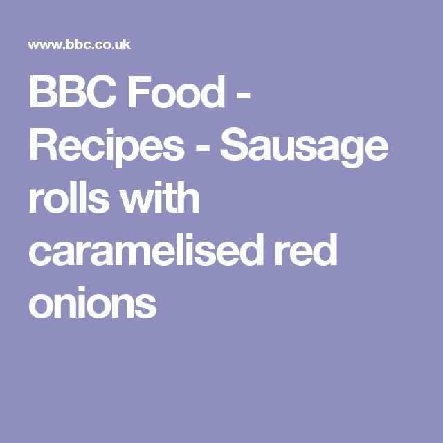 BBC Food - Recipes - Sausage rolls with caramelised red onions