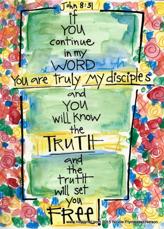 """""""If you abide in My word, you are My disciples indeed. And you shall know the truth, and the truth shall make you free."""" John 8:31-32 NKJV"""