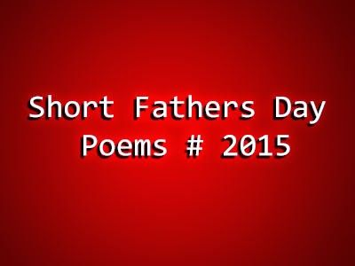 Short Fathers Day Poems # 2015