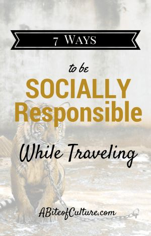 7 Ways to Be Socially Responsible While Traveling- We are privileged to be able to travel. It is our responsibility to travel in a socially responsible way in order to maintain our welcome as guests in various countries around the world.