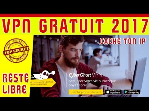 [VPN GRATUIT 2017] -  Spécial PARANO - Cyberghost - [Cacher son IP] - YouTube