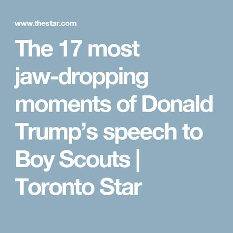 The 17 most jaw-dropping moments of Donald Trump's speech to Boy Scouts | Toronto Star