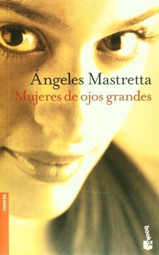 Mujeres de ojos grandes  by Angeles Mastretta