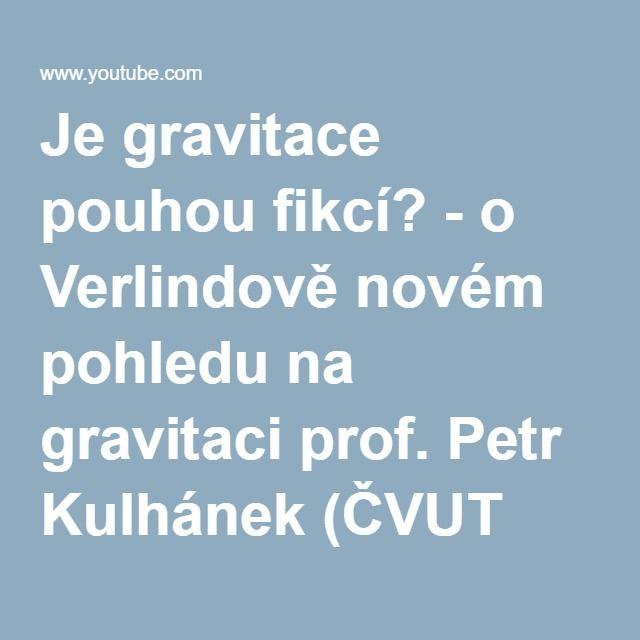 Je gravitace pouhou fikcí? - o Verlindově novém pohledu na gravitaci prof. Petr Kulhánek (ČVUT FEL) - YouTube