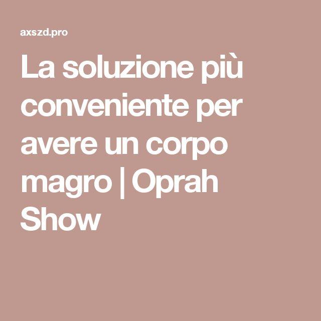 La soluzione più conveniente per avere un corpo magro | Oprah Show