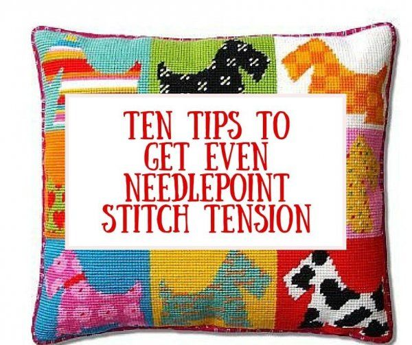 Ten tips for even needlepoint stitch tension.